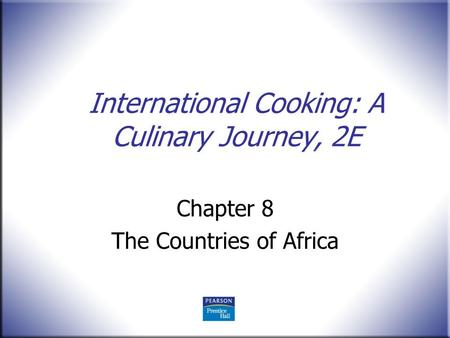 International Cooking: A Culinary Journey, 2E Chapter 8 The Countries of Africa.