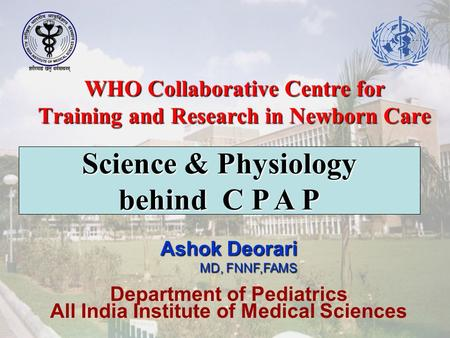 WHO Collaborative Centre for Training and Research in Newborn Care Ashok Deorari MD, FNNF,FAMS Department of Pediatrics All India Institute of Medical.