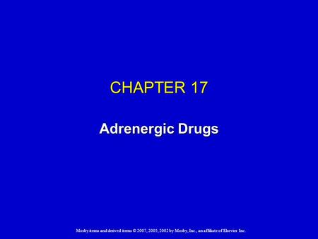 Mosby items and derived items © 2007, 2005, 2002 by Mosby, Inc., an affiliate of Elsevier Inc. CHAPTER 17 Adrenergic Drugs.