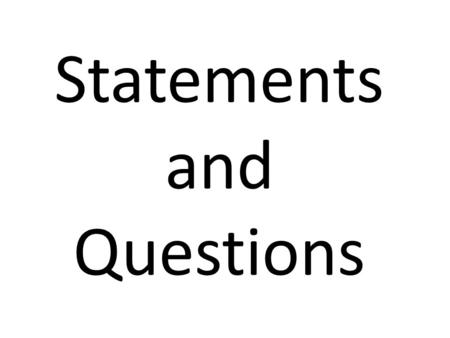 Statements and Questions. Statements and Questions Statements end with a ________period. Statements are sentences that tells something. Questions end.