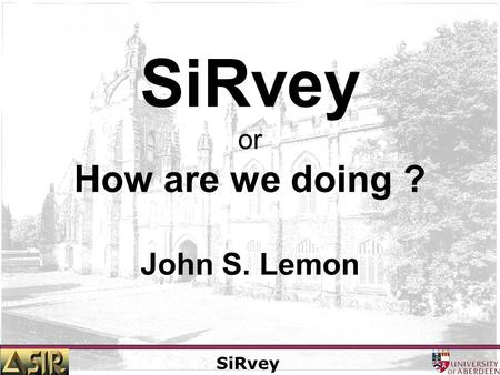 SiRvey SiRvey or How are we doing ? John S. Lemon.