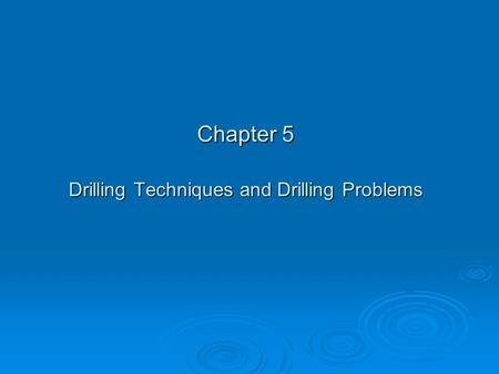Chapter 5 Drilling Techniques and Drilling Problems