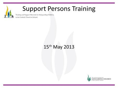 Support Persons Training 15 th May 2013. Support Persons Training Welcome Niall Moore.