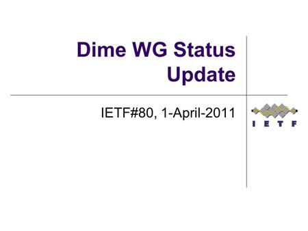 Dime WG Status Update IETF#80, 1-April-2011. Agenda overview Agenda bashing WG status update Active drafts Recently expired IESG processing Current milestones.