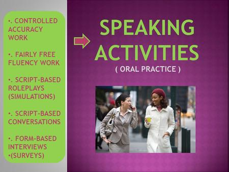 SPEAKING ACTIVITIES ( ORAL PRACTICE ) . FAIRLY FREE FLUENCY WORK