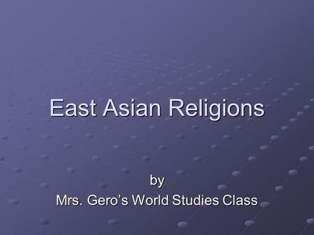 East Asian Religions by Mrs. Gero's World Studies Class.