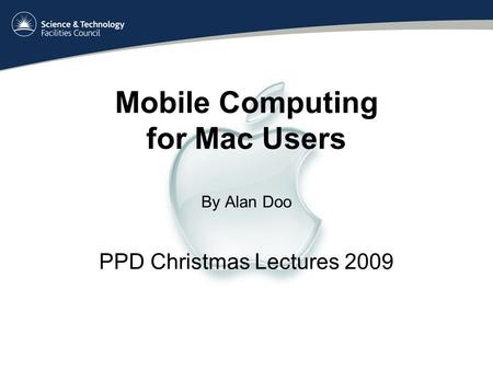 Mobile Computing for Mac Users By Alan Doo PPD Christmas Lectures 2009.