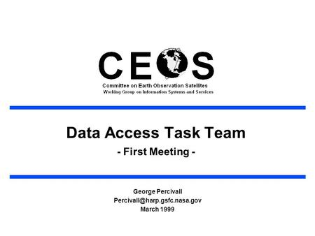 Data Access Task Team - First Meeting - George Percivall March 1999.