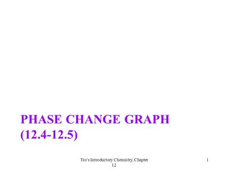 PHASE CHANGE GRAPH (12.4-12.5) Tro's Introductory Chemistry, Chapter 12 1.