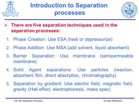 Dr Saad Al-Shahrani 1. Phase Creation: Use ESA (heat or depressurize) 2. Phase Addition: Use MSA (add solvent, liquid absorbent) 3. Barrier Separation:
