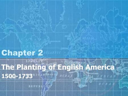 Chapter 2 The Planting of English America 1500-1733.