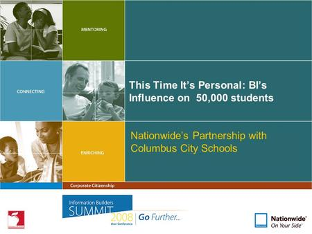 This Time It's Personal: BI's Influence on 50,000 students Nationwide's Partnership with Columbus City Schools.