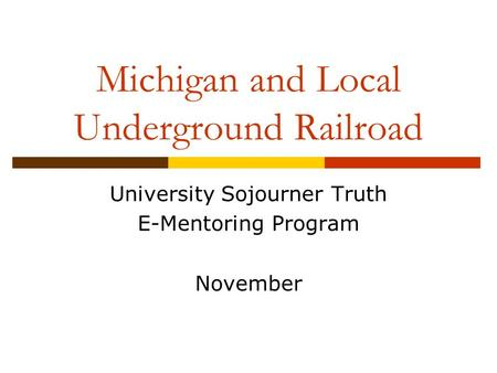 Michigan and Local Underground Railroad University Sojourner Truth E-Mentoring Program November.