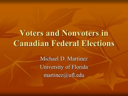 Voters and Nonvoters in Canadian Federal Elections Michael D. Martinez University of Florida
