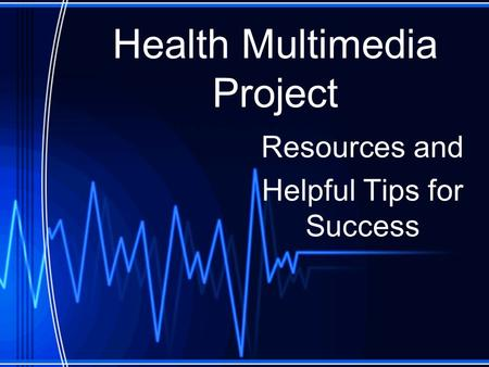 Health Multimedia Project Resources and Helpful Tips for Success.