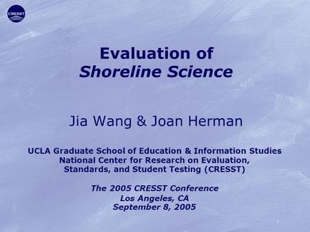 Evaluation of Shoreline Science Jia Wang & Joan Herman UCLA Graduate School of Education & Information Studies National Center for Research on Evaluation,