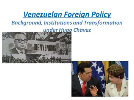 Venezuelan Foreign Policy Background, Institutions and Transformation under Hugo Chavez.