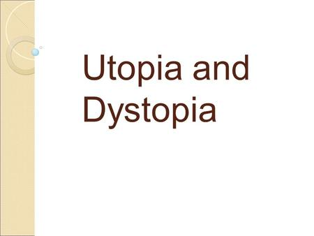 Utopia and Dystopia. Utopian concepts ● A beautiful pacifistic society = no violence ● Poverty and misery removed ● Very few laws are necessary ● Money.