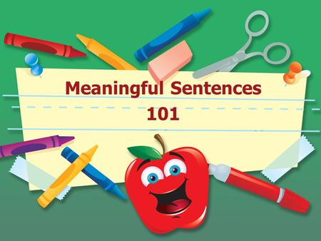 Meaningful Sentences 101. What is a meaingful sentence? A meaningful sentence is one that uses context clues and synonyms to convey the meaning of a vocabulary.