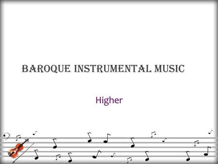Baroque Instrumental Music Higher. Basso Continuo Most Distinguishing features Continually played throughout music Bass line – Cello, or bassoon Chord.