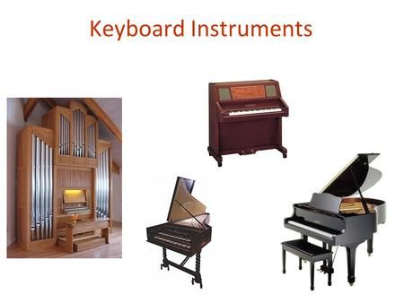 Keyboard Instruments. Orchestral music from the Baroque period (about 1600- 1750) almost always features the harpsichord. It has a Delicate sound. When.