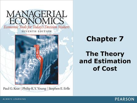 Chapter 7 The Theory and Estimation of Cost. Copyright ©2014 Pearson Education, Inc. All rights reserved.7-2 Chapter Outline Importance of cost in managerial.