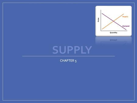 SUPPLY CHAPTER 5. SEC. 1 What is Supply? Supply- amount of a product that would be offered for sale at all possible prices that could prevail (exist)
