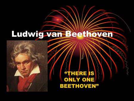"Ludwig van Beethoven ""THERE IS ONLY ONE BEETHOVEN"""