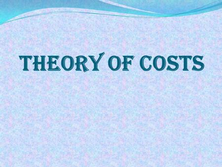THEORY OF COSTS. COST OF PRODUCTION : In order to produce a good, every firm, makes use of factor of production. The amount spent on the use of production.