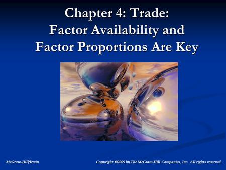 McGraw-Hill/Irwin Copyright  2009 by The McGraw-Hill Companies, Inc. All rights reserved. Chapter 4: Trade: Factor Availability and Factor Proportions.