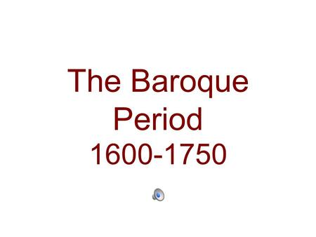 "The Baroque Period 1600-1750. The word ""Baroque"" The word baroque means ""oddly shaped pearl"", because back then people thought the music and art was rather."