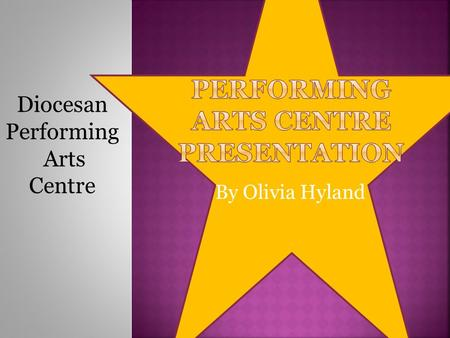 By Olivia Hyland Diocesan Performing Arts Centre.