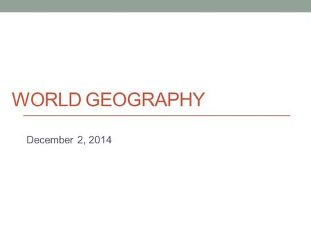 WORLD GEOGRAPHY December 2, 2014. Today Unit 9 (Industry and Service – Economic Geography)