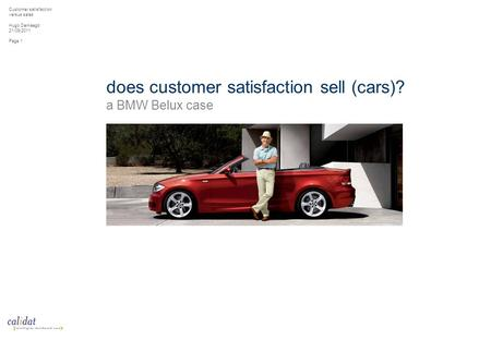 Customer satisfaction versus sales Hugo Demaegd 21/09/2011 Page 1 does customer satisfaction sell (cars)? a BMW Belux case.