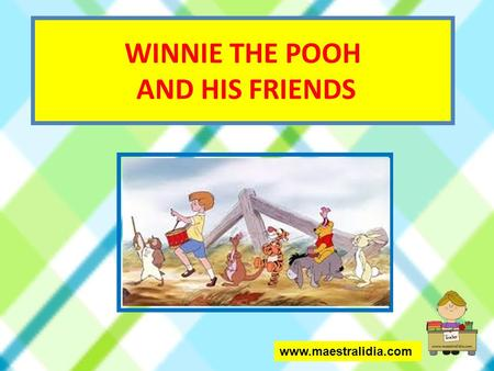 WINNIE THE POOH AND HIS FRIENDS www.maestralidia.com.