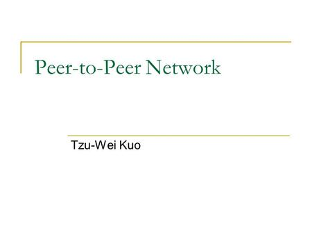 Peer-to-Peer Network Tzu-Wei Kuo. Outline What is Peer-to-Peer(P2P)? P2P Architecture Applications Advantages and Weaknesses Security Controversy.