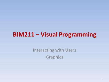 BIM211 – Visual Programming Interacting with Users Graphics 1.