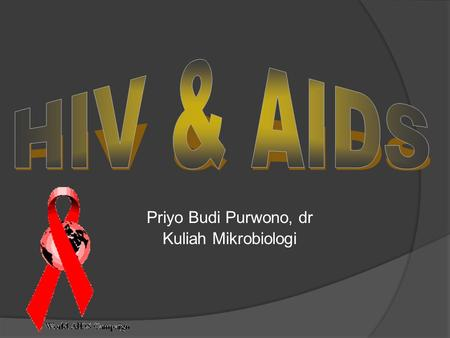 "Priyo Budi Purwono, dr Kuliah Mikrobiologi. Introduction  ""Human Immunodeficiency Virus""  A specific type of virus (a retrovirus)  An enveloped virus,"