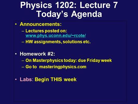 Physics 1202: Lecture 7 Today's Agenda Announcements: –Lectures posted on: www.phys.uconn.edu/~rcote/ www.phys.uconn.edu/~rcote/ –HW assignments, solutions.