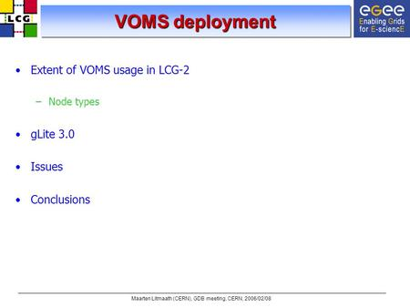 Maarten Litmaath (CERN), GDB meeting, CERN, 2006/02/08 VOMS deployment Extent of VOMS usage in LCG-2 –Node types gLite 3.0 Issues Conclusions.