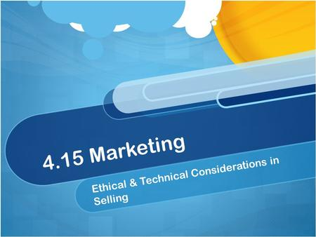 4.15 Marketing Ethical & Technical Considerations in Selling.
