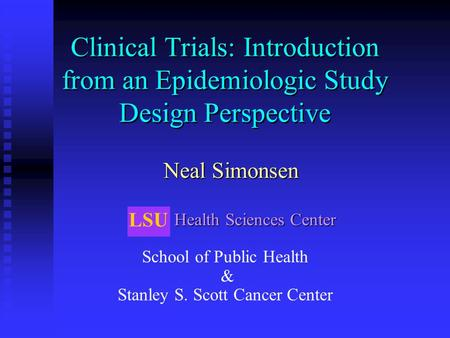 Clinical Trials: Introduction from an Epidemiologic Study Design Perspective Health Sciences Center Health Sciences Center School of Public Health & Stanley.
