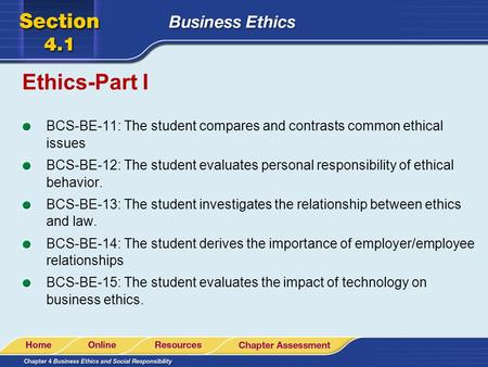 Ethics-Part I BCS-BE-11: The student compares and contrasts common ethical issues BCS-BE-12: The student evaluates personal responsibility of ethical behavior.