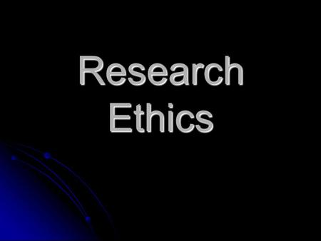 "Research Ethics. Ethics From the Greek word, ""Ethos"" meaning character From the Greek word, ""Ethos"" meaning character Implies a judgment of character."
