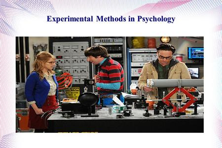 Experimental Methods in Psychology. Experimental Methods- Science and Psychology One method of psychological research is naturalistic observation, which.