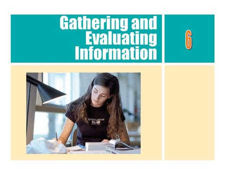Gathering and Evaluating Information. Researching Information ► Gathering and evaluating information ●Examine what you know already and areas where you.