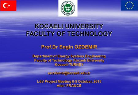 KOCAELI UNIVERSITY FACULTY OF TECHNOLOGY Prof.Dr Engin OZDEMIR Department of Energy Systens Engineering Faculty of Technology, Kocaeli University Kocaeli-TURKEY.
