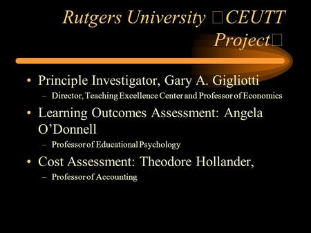 Rutgers University CEUTT Project Principle Investigator, Gary A. Gigliotti –Director, Teaching Excellence Center and Professor of Economics Learning Outcomes.