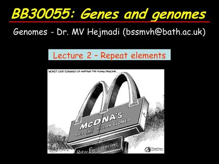 BB30055: Genes and genomes Genomes - Dr. MV Hejmadi Lecture 2 – Repeat elements.