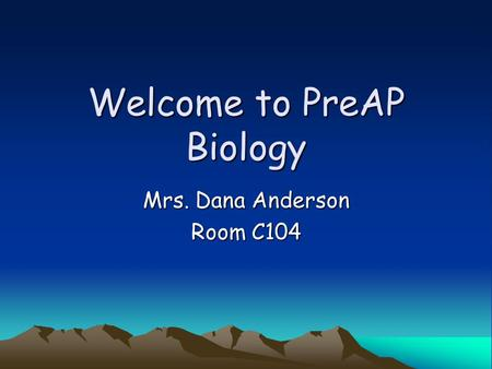 Welcome to PreAP Biology Mrs. Dana Anderson Room C104.